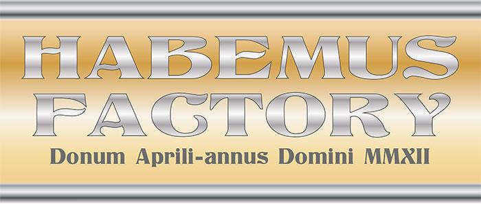 Habemus Factory